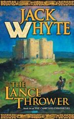 The Lance Thrower : The Camulod Chronicles : Book 6 - Jack Whyte