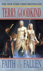 Faith of the Fallen : Sword of Truth Book 6 - Terry Goodkind