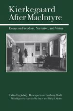 Kierkegaard after Macintyre : Essays on Freedom, Narrative, and Virtue