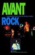 Avant Rock : Experimental Music from the Beatles to Bjork - Bill Martin