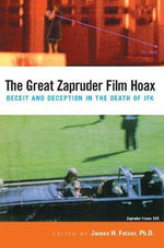 The Great Zapruder Film Hoax : Deceit and Deception in the Death of Jfk - James H. Fetzer