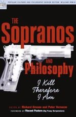 The Sopranos and Philosophy : I Kill Therefore I am - Richard Greene