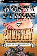 Monty Python and Philosophy : Nudge Nudge, Think Think! - Gary Hardcastle