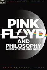Pink Floyd and Philosophy : Careful with That Axiom, Eugene!