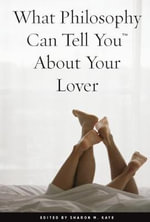 What Philosophy Can Tell You about Your Lover : An American Odyssey from Gertrude Stein to Pierre ...