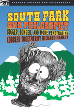 South Park and Philosophy : Bigger, Longer, and More Penetrating