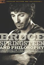 Bruce Springsteen and Philosophy : Darkness on the Edge of Truth