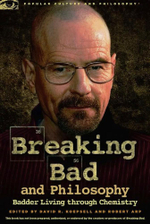 Breaking Bad and Philosophy : Badder Living through Chemistry