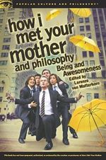 How I Met Your Mother and Philosophy : A Reader