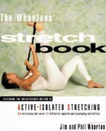 The Whartons' Stretch Book : Featuring the Break-through Method of Active-Isolated Stretching - Jim Wharton