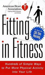 Fitting in Fitness : Hundreds of Simple Ways to Put More Physical Activity into Your Life - American Heart Association