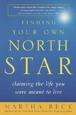 Finding Your Own North Star : Claiming the Life You Were Meant to Live - Martha Beck