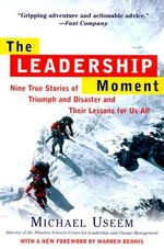 The Leadership Moment : Nine True Stories of Triumph and Disaster and Their Lessons for Us All - Michael Useem