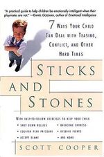 Sticks and Stones : 7 Ways Your Child Can Deal with Teasing, Conflict and Other Hard Times - Scott Cooper