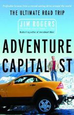 Adventure Capitalist : The Ultimate Road Trip - Jim Rogers