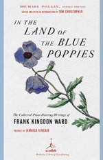 In the Land of the Blue Poppies : The Collected Plant Hunting Writings of Frank Kingdon-ward - Frank KingdonWard
