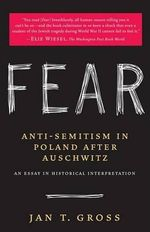 Fear : Anti-Semitism in Poland After Auschwitz: An Essay in Historical Interpretation - Jan T. Gross