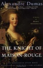 The Knight of Maison-Rouge : A Novel of Marie Antoinette - Alexandre Dumas