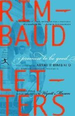 I Promise to be Good : The Letters of Arthur Rimbaud - Arthur Rimbaud