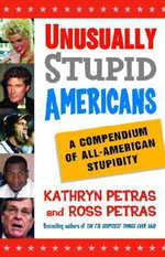 Unusually Stupid Americans : A Compendium of All-American Stupidity - Ross Petras