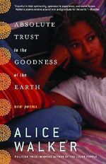 Absolute Trust in the Goodness of the Earth : New Poems - Alice Walker