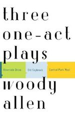 Three One-Act Plays : Riverside Drive Old Saybrook Central Park West - Woody Allen