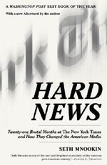 Hard News : Twenty-One Brutal Months at the New York Times and How They Changed the American Media - Seth Mnookin