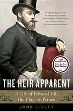 The Heir Apparent : A Life of Edward VII, the Playboy Prince - Jane Ridley