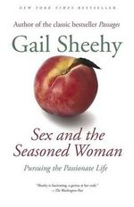 Sex and the Seasoned Woman : Pursuing the Passionate Life - Gail Sheehy