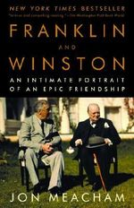 Franklin and Winston : An Intimate Portrait of an Epic Friendship - Jon Meacham