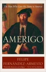 Amerigo : The Man Who Gave His Name to America - Felipe Fernandez-Armesto