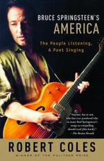 Bruce Springsteen's America : The People Listening, a Poet Singing - Robert Coles