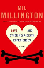 Love and Other Near-Death Experiences - Mil Millington