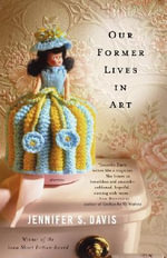 Our Former Lives in Art : Stories - Jennifer Davis