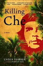 Killing Che : The Memoir of a Navy SEAL - Chuck Pfarrer