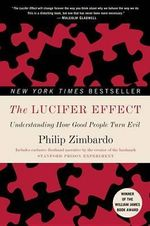 The Lucifer Effect : Understanding How Good People Turn Evil - Philip G Zimbardo