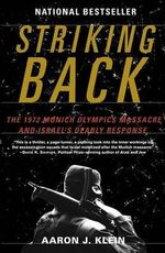 Striking Back : The 1972 Munich Olympics Massacre and Israel's Deadly Response - Aaron J Klein