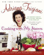 Cooking with My Sisters : One Hundred Years of Family Recipes, from Bari to Big Stone Gap - Adriana Trigiani