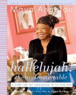 Hallelujah! the Welcome Table : A Lifetime of Memories with Recipes - Maya Angelou