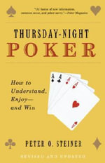 Thursday-Night Poker : How to Understand, Enjoy - And Win - Peter O Steiner