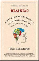 Brainiac : Adventures in the Curious, Competitive, Compulsive World of Trivia Buffs - Ken Jennings
