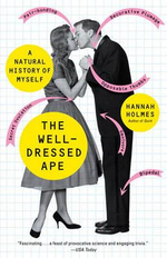 The Well-Dressed Ape : A Natural History of Myself - Hannah Holmes