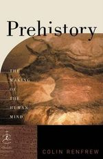 Prehistory : The Making of the Human Mind - Colin Renfrew