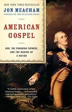 American Gospel : God, the Founding Fathers, and the Making of a Nation - Jon Meacham