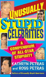 Unusually Stupid Celebrities : A Compendium of All-Star Stupidity - Kathryn Petras