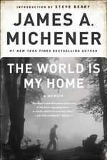 The World Is My Home : A Memoir - James A Michener