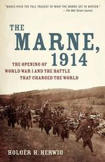 The Marne, 1914 : The Opening of World War I and the Battle That Changed the World - Holger H. Herwig