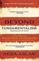 Beyond Fundamentalism : Confronting Religious Extremism in the Age of Globalization - Reza Aslan