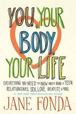 Being a Teen : Everything Teen Girls and Boys Should Know About Relationships, Sex, Love, Health, Identity and More - Jane Fonda
