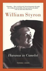 Havanas in Camelot : Personal Essays - William Styron